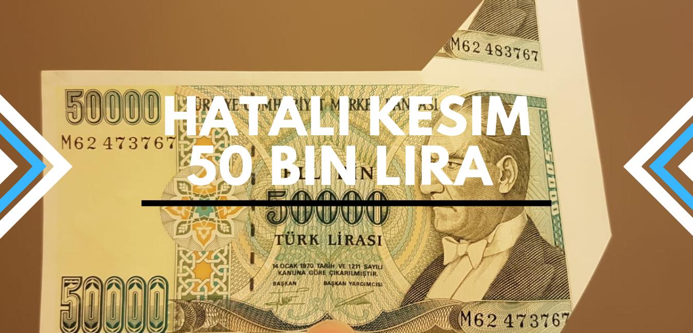 Photo of Hatalı kesim 50 bin lira