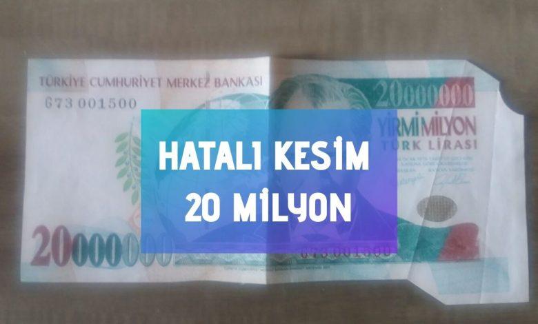 hatalı kesim 20 milyon lira